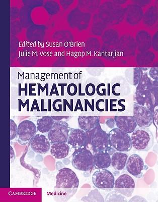 Management of Hematologic Malignancies By O'Brien, Susan (EDT)/ Kantarjian, Hagop M. (EDT)/ Vose, Julie M. (EDT)