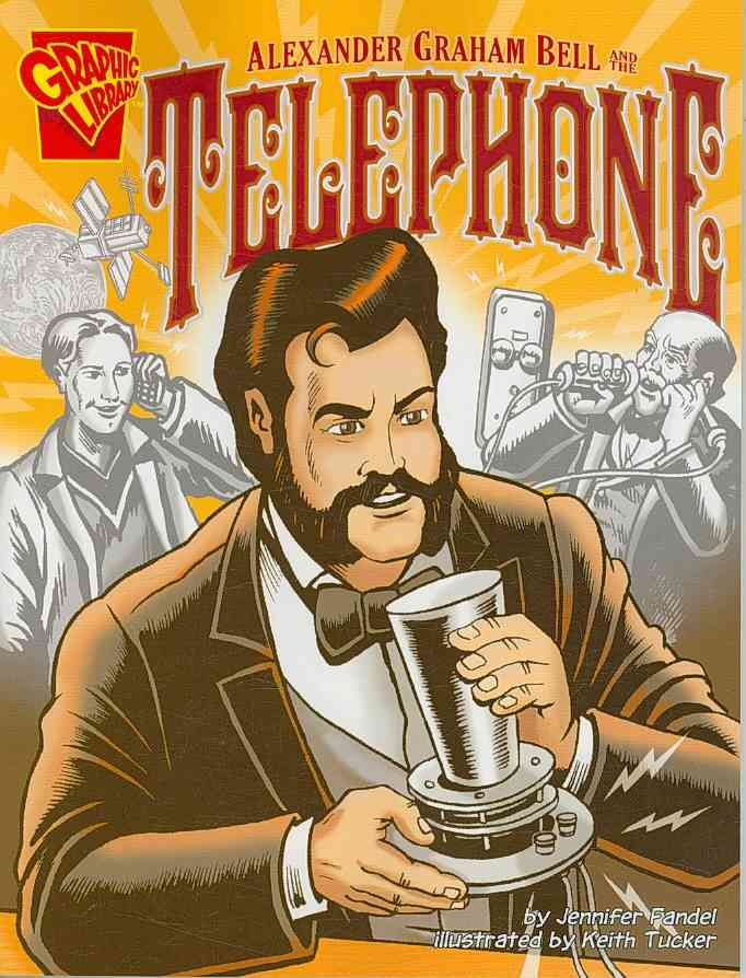 Alexander Graham Bell and the Telephone By Fandel, Jennifer/ Tucker, Keith (ILT)